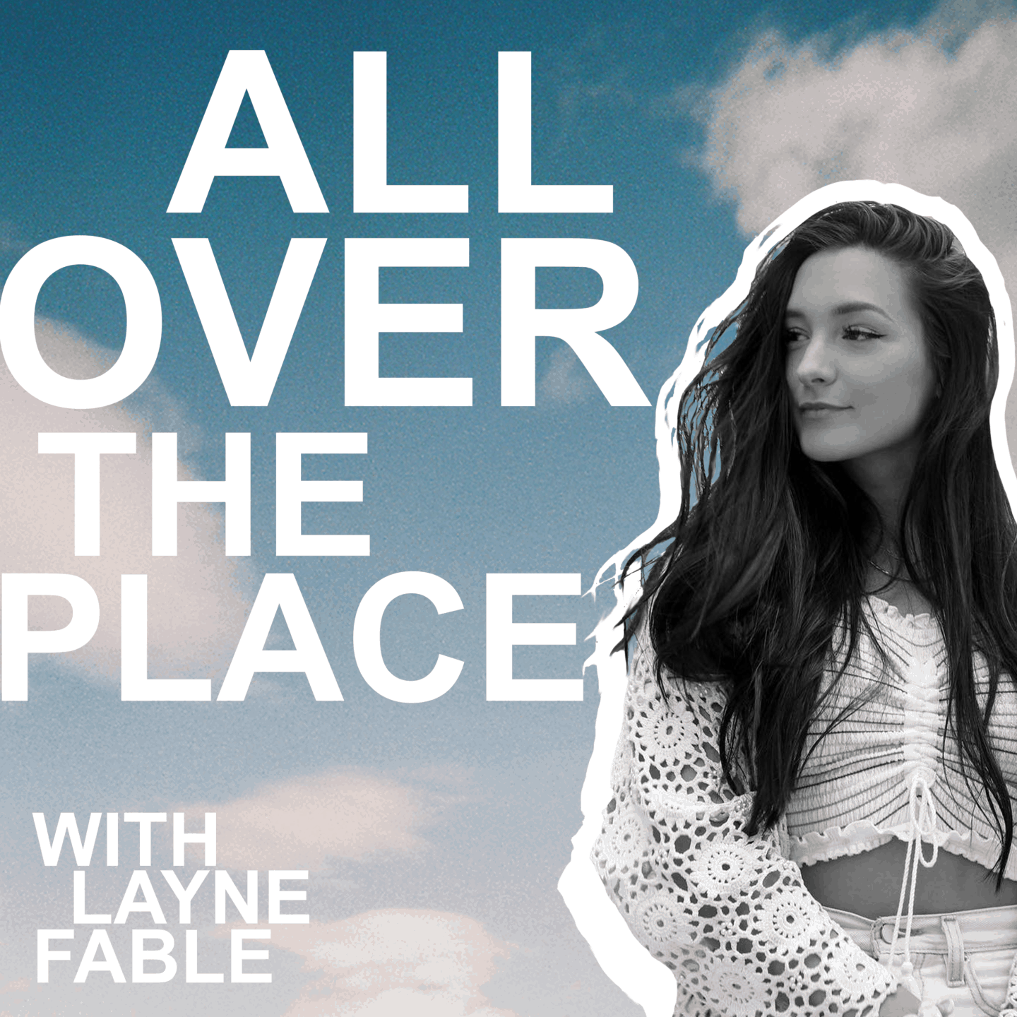 LAYNE FABLE PODCAST ALL OVER THE PLACE WITH LAYNE FABLE